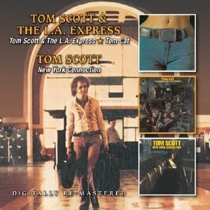 TOM SCOTT: D-CD L.A. EXPRESS / TOM CAT / NEW YORK CONNECTION