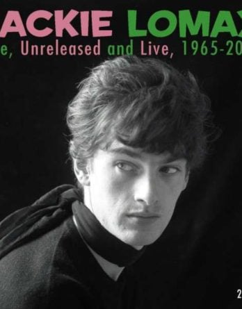JACKIE LOMAX: D-CD RARE, UNRELEASED AND LIVE, 1965-2012