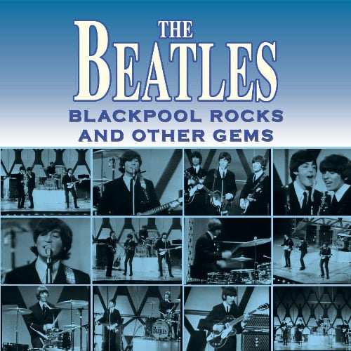 THE BEATLES: CD BLACKPOOL ROCKS AND OTHER GEMS