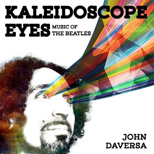 JOHN DAVERSA: CD KALEIDOSCOPE EYES - MUSIC OF THE BEATLES