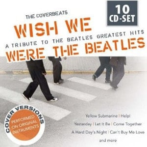 THE COVERBEATS: 10-CD-Box WE WISH WE WERE THE BEATLES